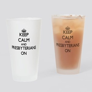 Keep Calm and Presbyterians ON Drinking Glass