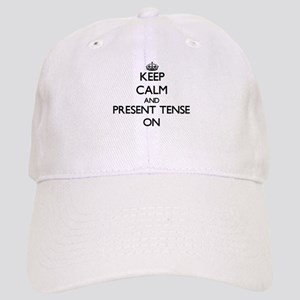 Keep Calm and Present Tense ON Cap