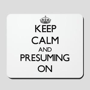 Keep Calm and Presuming ON Mousepad