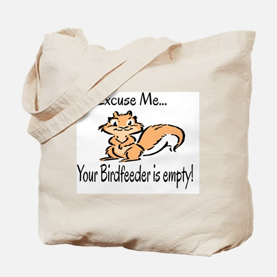 YOUR BIRD FEEDER IS EMPTY Tote Bag