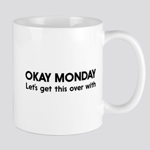 Ok Monday Let's Get This Over With Mugs