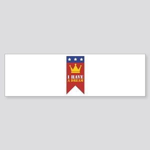 I Have A Dream Bumper Sticker