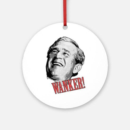 Anti-Bush Wanker! Ornament (Round)