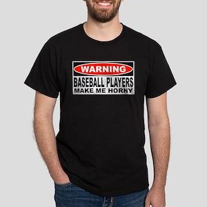 Warning Baseball Players Make Me Horny Dark T-Shir