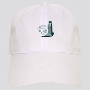Having Fund? Baseball Cap