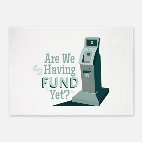 Having Fund? 5'x7'Area Rug