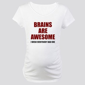 Brains are awesome Maternity T-Shirt