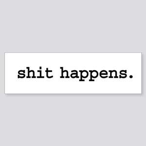shit happens. Bumper Sticker