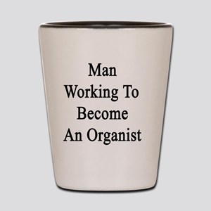 Man Working To Become An Organist  Shot Glass