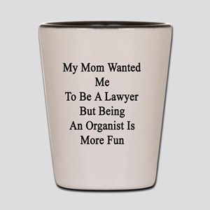 My Mom Wanted Me To Be A Lawyer But Bei Shot Glass