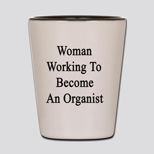 Woman Working To Become An Organist  Shot Glass