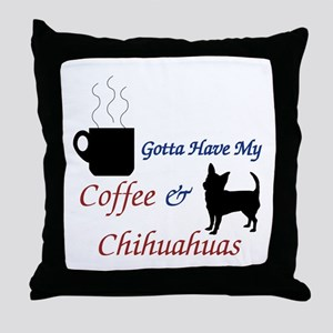 Gotta Have My Coffee & Chihuahuas Throw Pillow