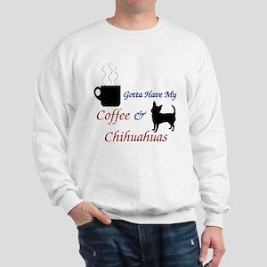 Gotta Have My Coffee & Chihuahuas Sweatshirt