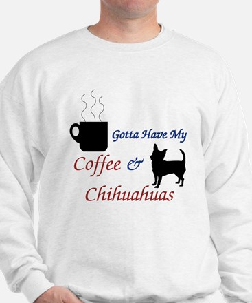 Gotta Have My Coffee & Chihuahuas Sweatshirt