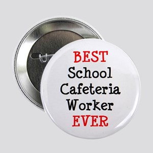 "best school cafeteria worker ever 2.25"" Button"