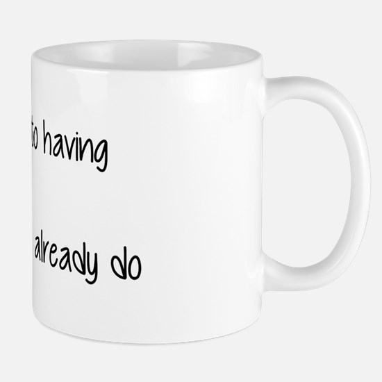 The Secret To Having It All... Mugs