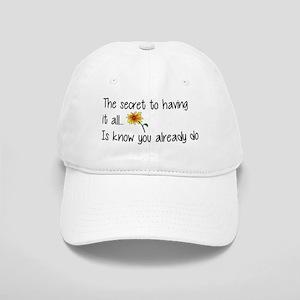 The Secret to having it all... Baseball Cap