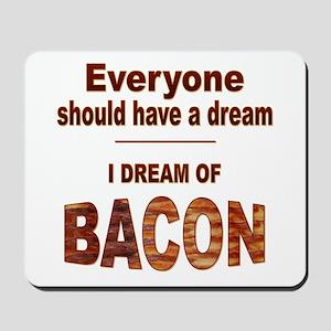 Dream of Bacon Mousepad