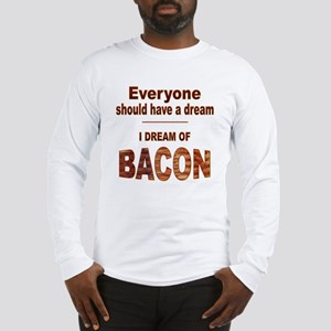 Dream of Bacon Long Sleeve T-Shirt