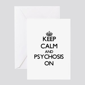 Keep Calm and Psychosis ON Greeting Cards