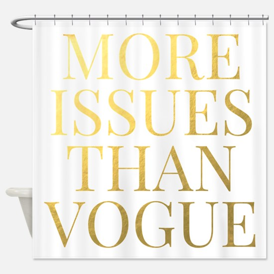 More Issues Than Vogue - Faux Gold Shower Curtain