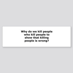 Why do we kill? Bumper Sticker