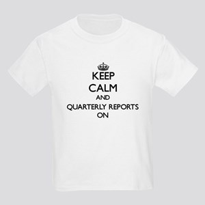 Keep Calm and Quarterly Reports ON T-Shirt