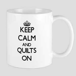 Keep Calm and Quilts ON Mugs