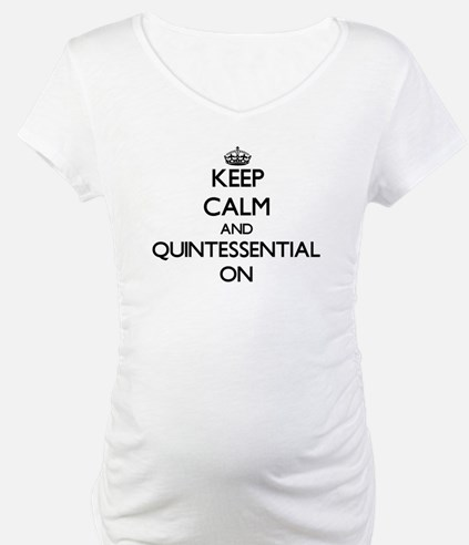 Keep Calm and Quintessential ON Shirt