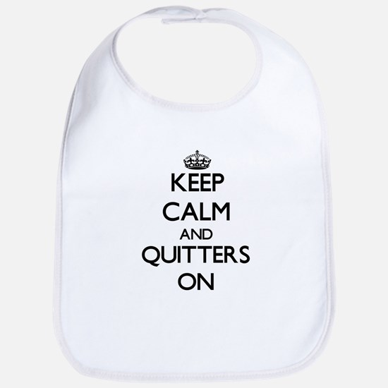 Keep Calm and Quitters ON Bib