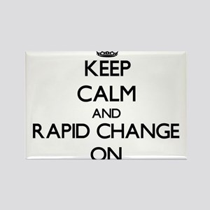 Keep Calm and Rapid Change ON Magnets