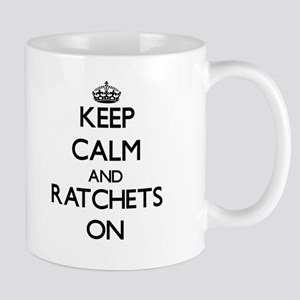 Keep Calm and Ratchets ON Mugs