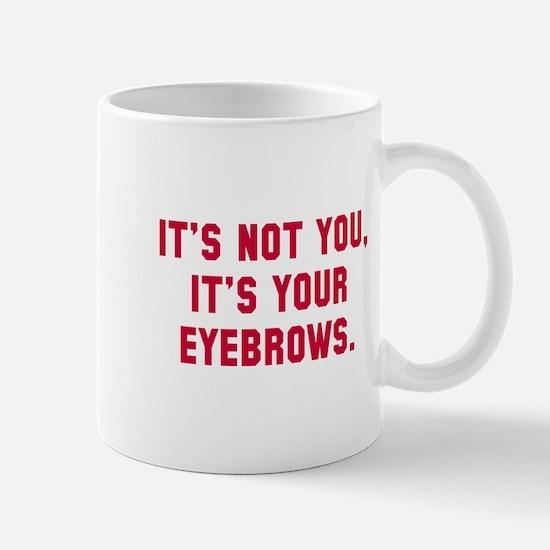 It's your eyebrows Mug