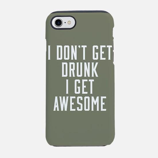 I Don't Get Drunk I Get Awesom iPhone 7 Tough Case