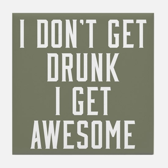 I Don't Get Drunk I Get Awesome Tile Coaster