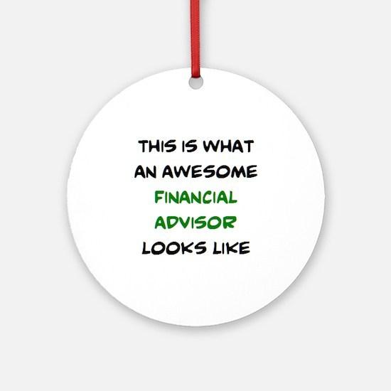 awesome financial advisor Round Ornament