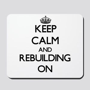 Keep Calm and Rebuilding ON Mousepad
