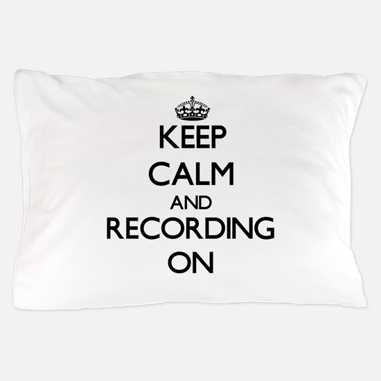 Keep Calm and Recording ON Pillow Case