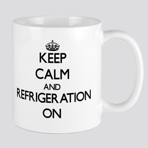 Keep Calm and Refrigeration ON Mugs