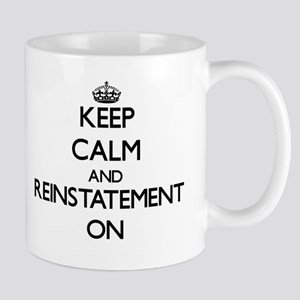 Keep Calm and Reinstatement ON Mugs