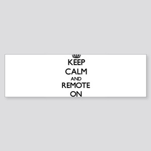 Keep Calm and Remote ON Bumper Sticker