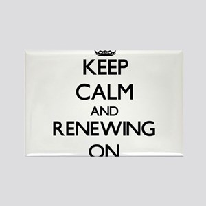 Keep Calm and Renewing ON Magnets