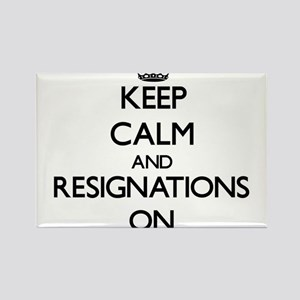 Keep Calm and Resignations ON Magnets