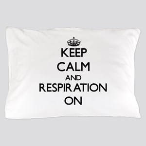 Keep Calm and Respiration ON Pillow Case