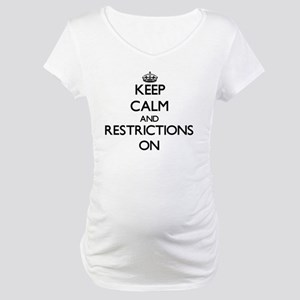 Keep Calm and Restrictions ON Maternity T-Shirt