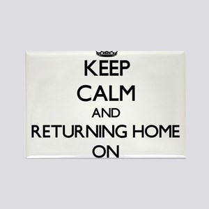 Keep Calm and Returning Home ON Magnets