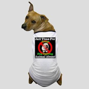 Jail Time For Animal Abuse Dog T-Shirt