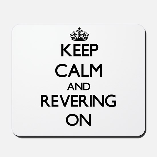 Keep Calm and Revering ON Mousepad
