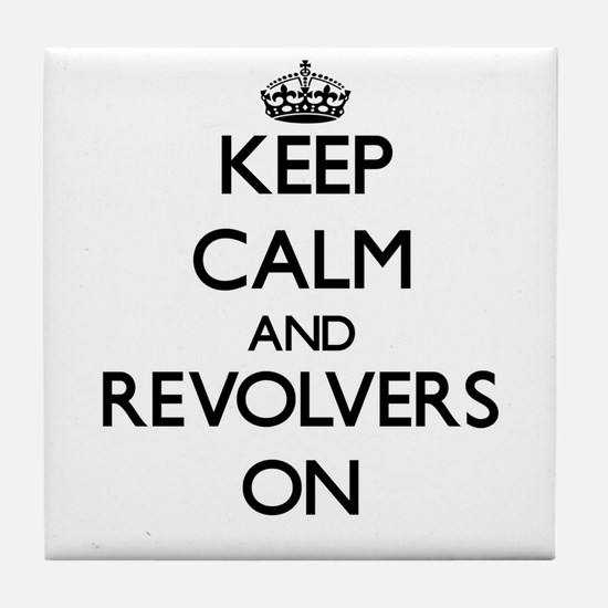 Keep Calm and Revolvers ON Tile Coaster