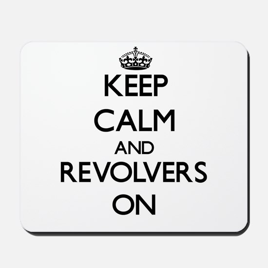 Keep Calm and Revolvers ON Mousepad